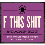 F THIS SHIT KIT - Dare You Stamp: F THIS SHIT